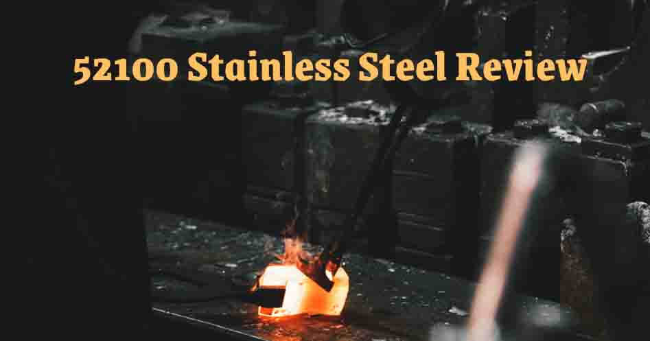 52100 Stainless Steel Review