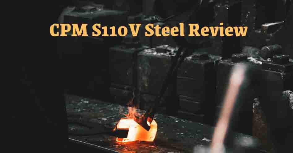 CPM S110V Steel Review