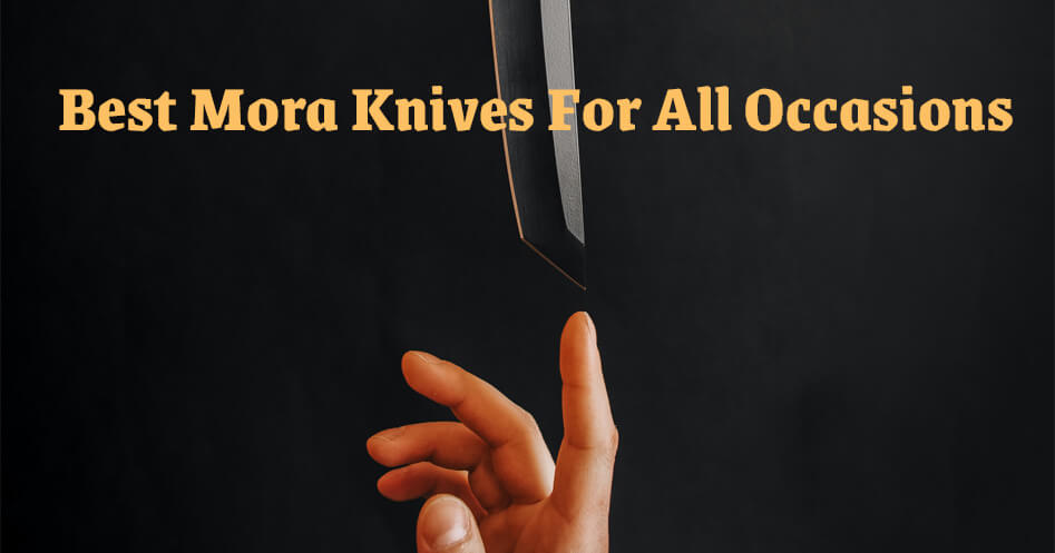 Best Mora Knives For All Occasions