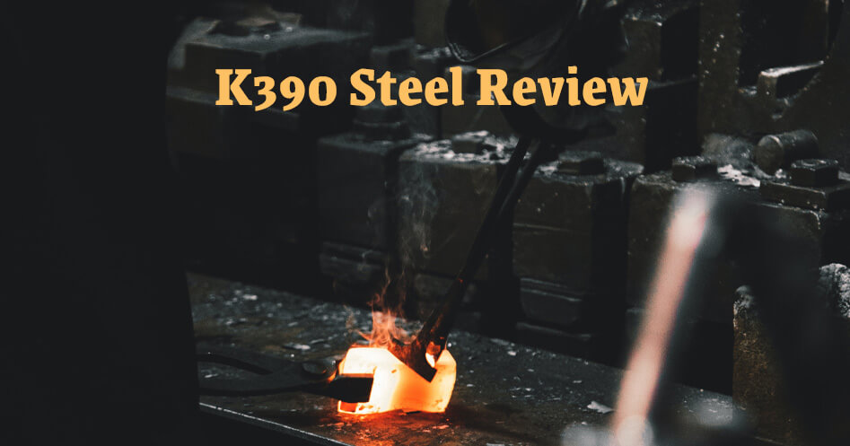 K390 Steel Review